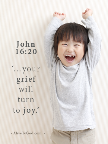 John 16:20 '…your grief will turn to joy.'